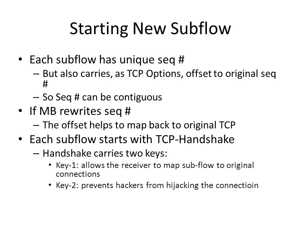 Starting New Subflow Each subflow has unique seq # – But also carries, as TCP Options, offset to original seq # – So Seq # can be contiguous If MB rew