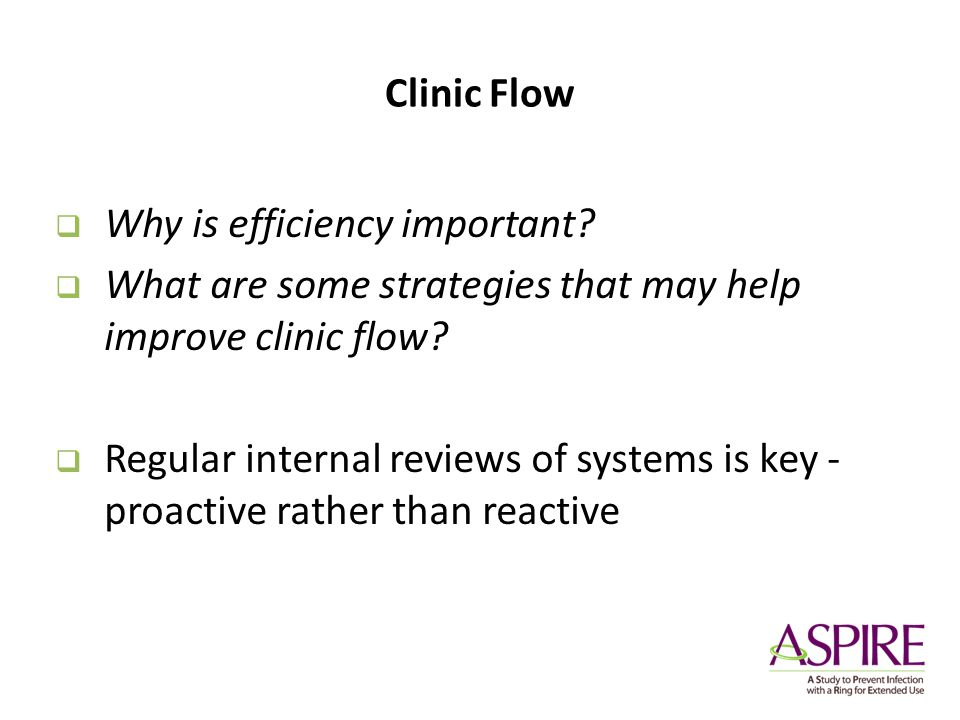 Clinic Flow Why is efficiency important? What are some strategies that may help improve clinic flow? Regular internal reviews of systems is key - proa
