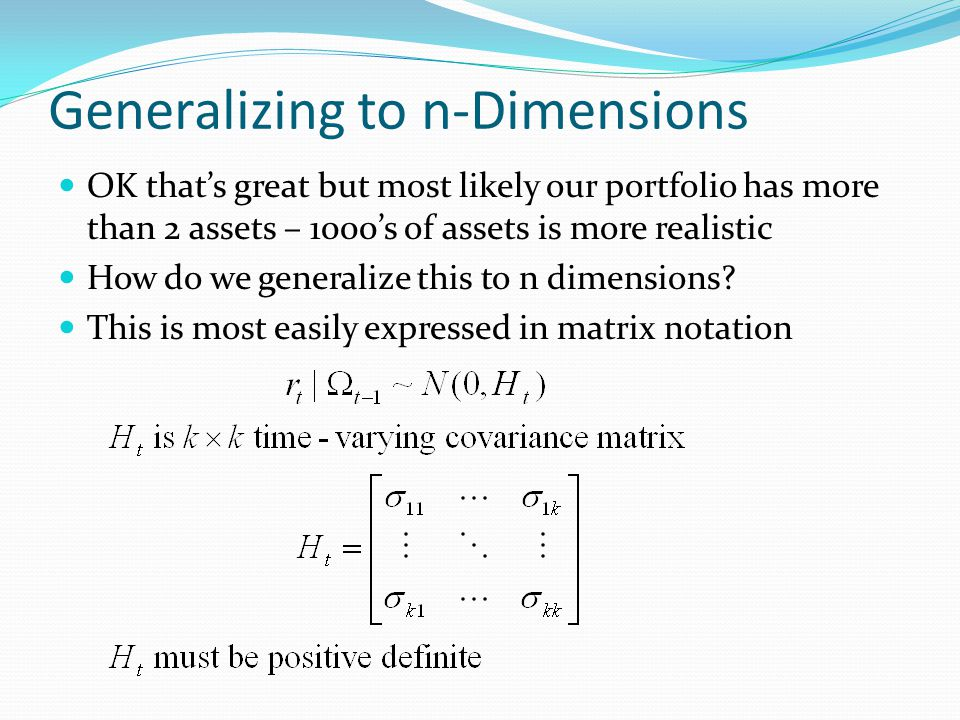 Generalizing to n-Dimensions OK thats great but most likely our portfolio has more than 2 assets – 1000s of assets is more realistic How do we generalize this to n dimensions.