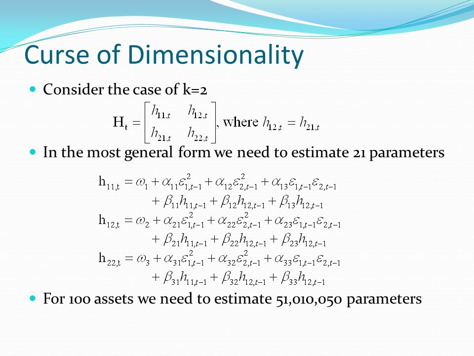 Curse of Dimensionality Consider the case of k=2 In the most general form we need to estimate 21 parameters For 100 assets we need to estimate 51,010,
