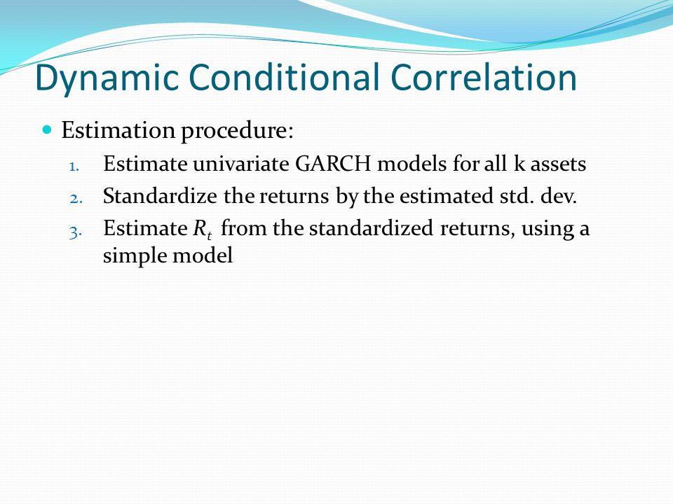 Estimation procedure: 1. Estimate univariate GARCH models for all k assets 2. Standardize the returns by the estimated std. dev. 3. Estimate R t from