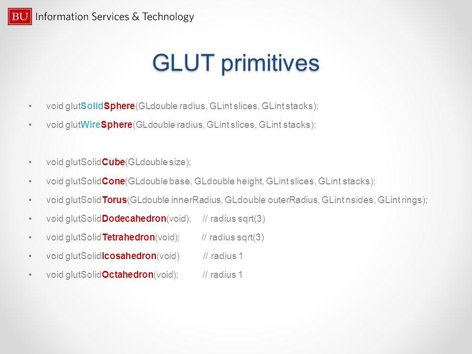 GLUT primitives void glutSolidSphere(GLdouble radius, GLint slices, GLint stacks); void glutWireSphere(GLdouble radius, GLint slices, GLint stacks); v