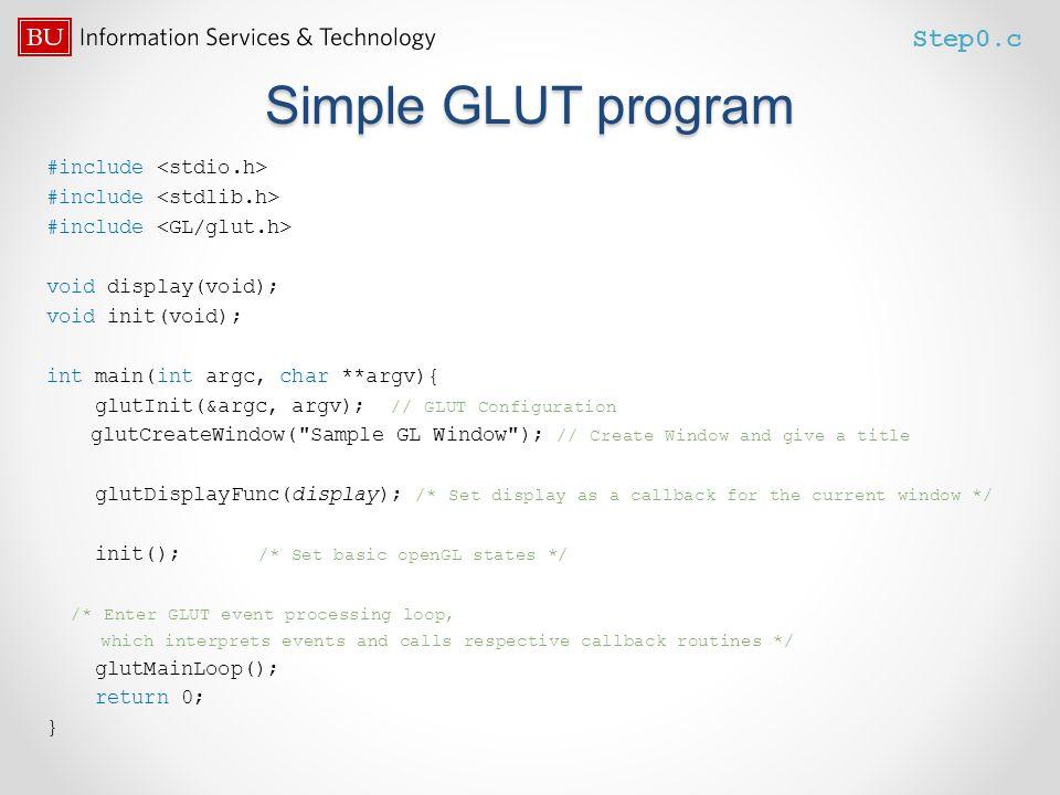 Simple GLUT program #include void display(void); void init(void); int main(int argc, char **argv){ glutInit(&argc, argv); // GLUT Configuration glutCr