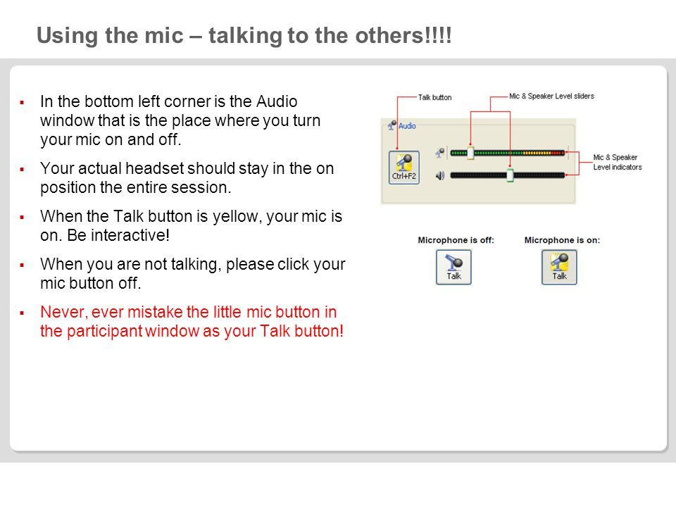 Using the mic – talking to the others!!!! In the bottom left corner is the Audio window that is the place where you turn your mic on and off. Your act