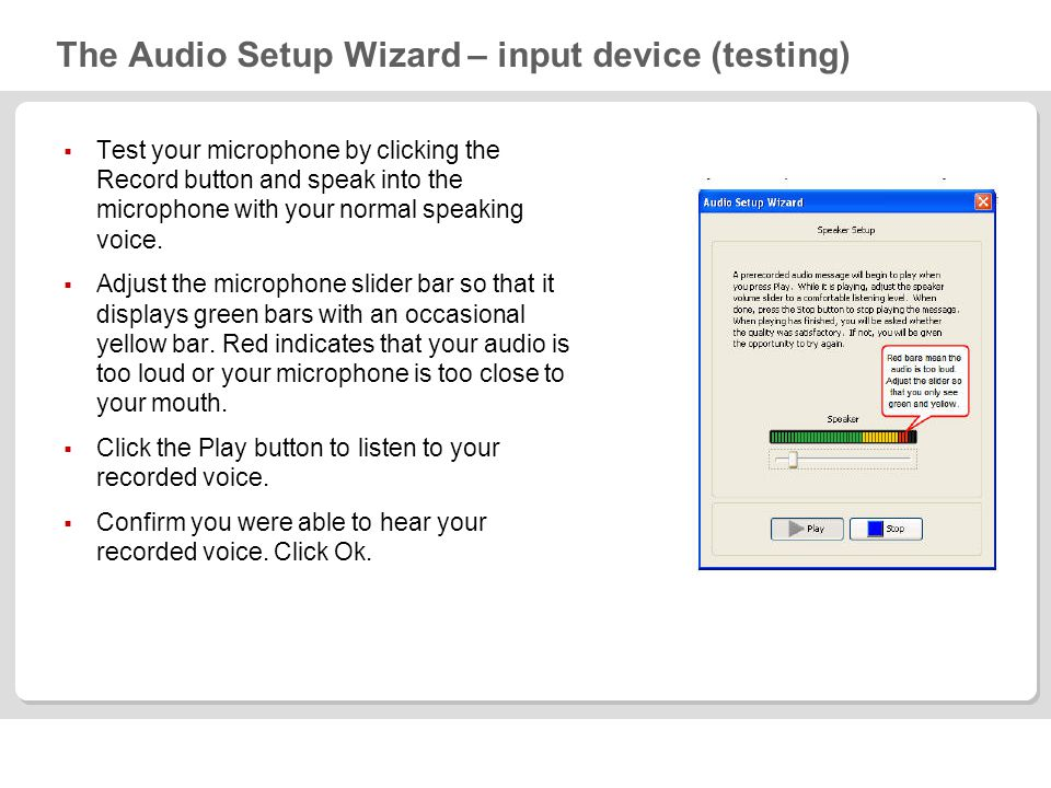 The Audio Setup Wizard – input device (testing) Test your microphone by clicking the Record button and speak into the microphone with your normal spea