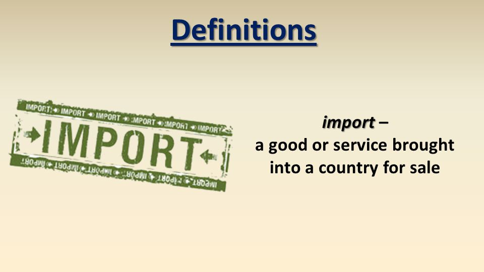 Definitions import import – a good or service brought into a country for sale