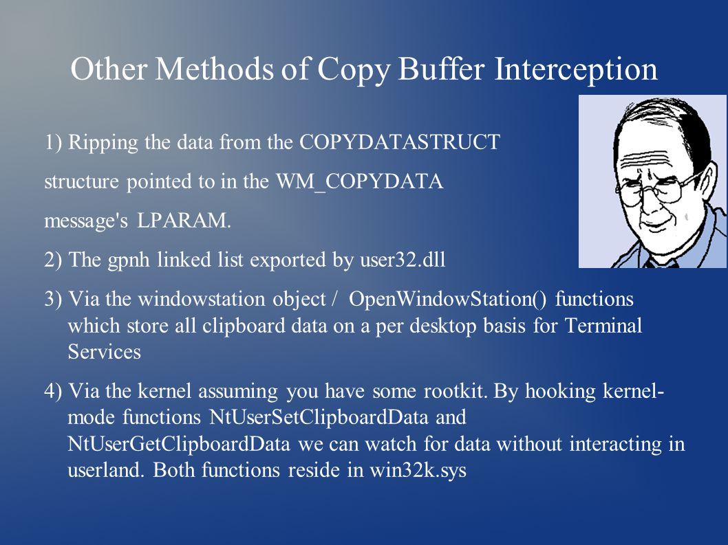 Other Methods of Copy Buffer Interception 1) Ripping the data from the COPYDATASTRUCT structure pointed to in the WM_COPYDATA message's LPARAM. 2) The