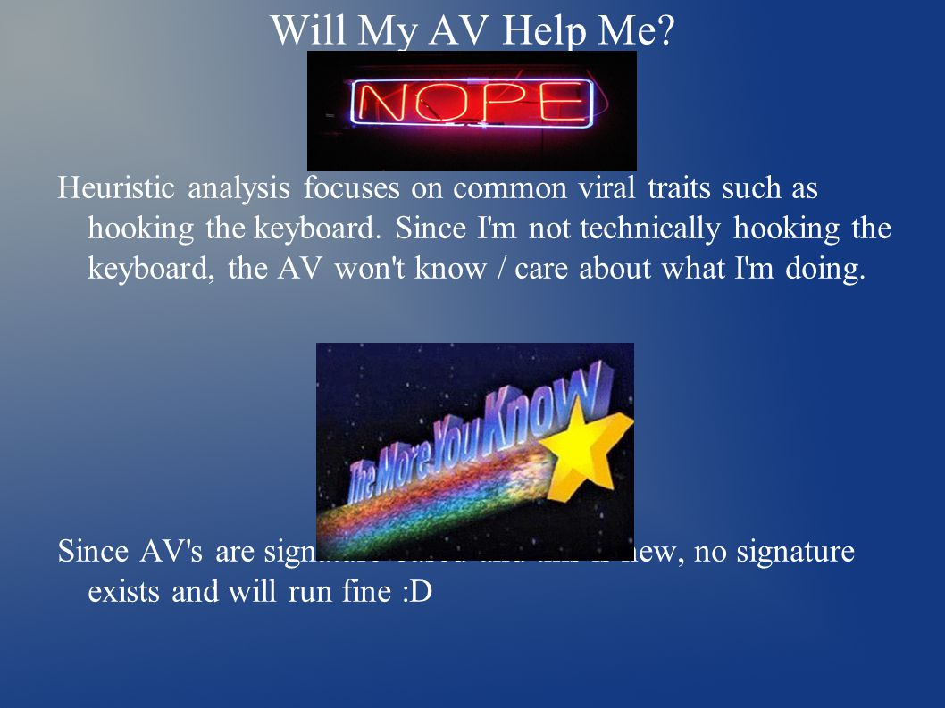 Will My AV Help Me. Heuristic analysis focuses on common viral traits such as hooking the keyboard.