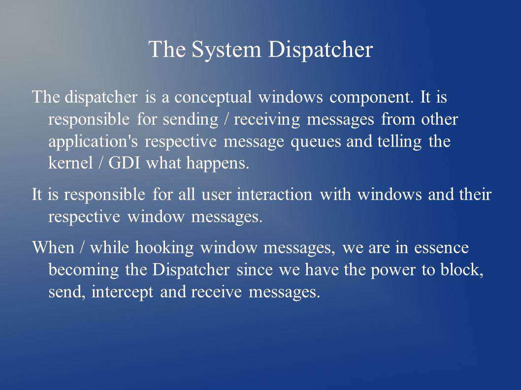 The System Dispatcher The dispatcher is a conceptual windows component. It is responsible for sending / receiving messages from other application's re