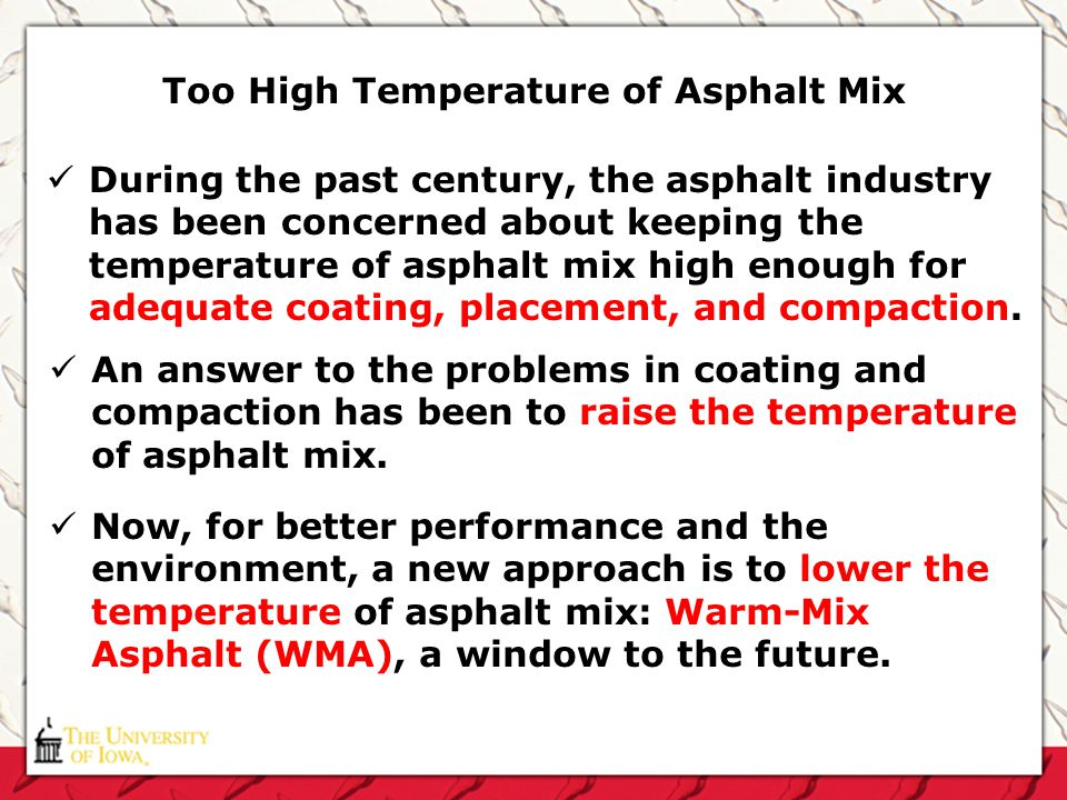 Too High Temperature of Asphalt Mix During the past century, the asphalt industry has been concerned about keeping the temperature of asphalt mix high