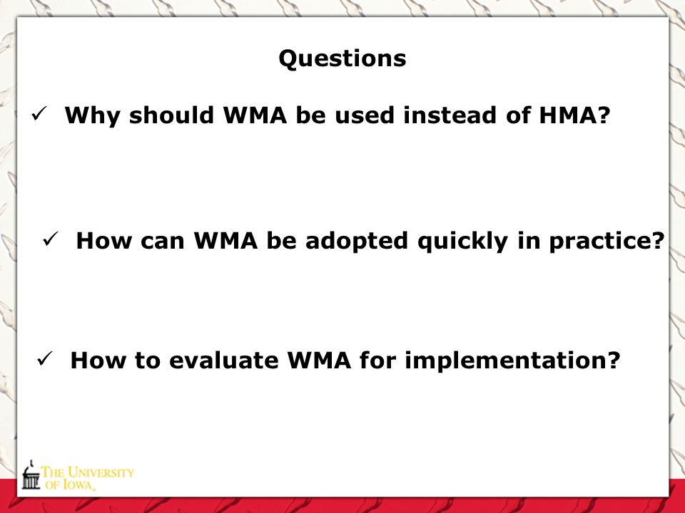 Questions How to evaluate WMA for implementation? Why should WMA be used instead of HMA? How can WMA be adopted quickly in practice?