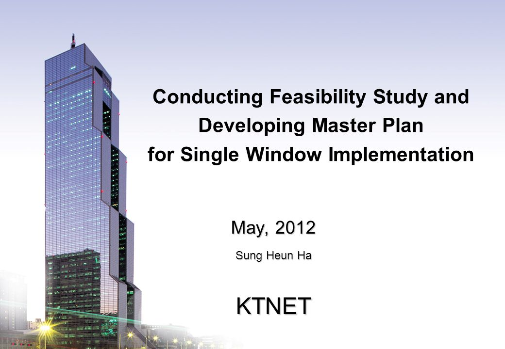 KTNET www.ktnet.com Conducting Feasibility Study and Developing Master Plan for Single Window Implementation May, 2012 Sung Heun Ha KTNET