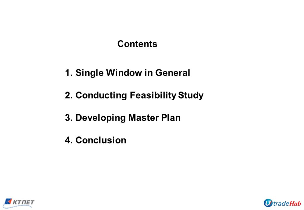 Contents 1.Single Window in General 2.Conducting Feasibility Study 3.Developing Master Plan 4.Conclusion