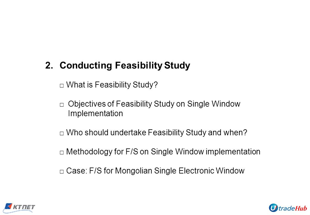 2.Conducting Feasibility Study What is Feasibility Study.