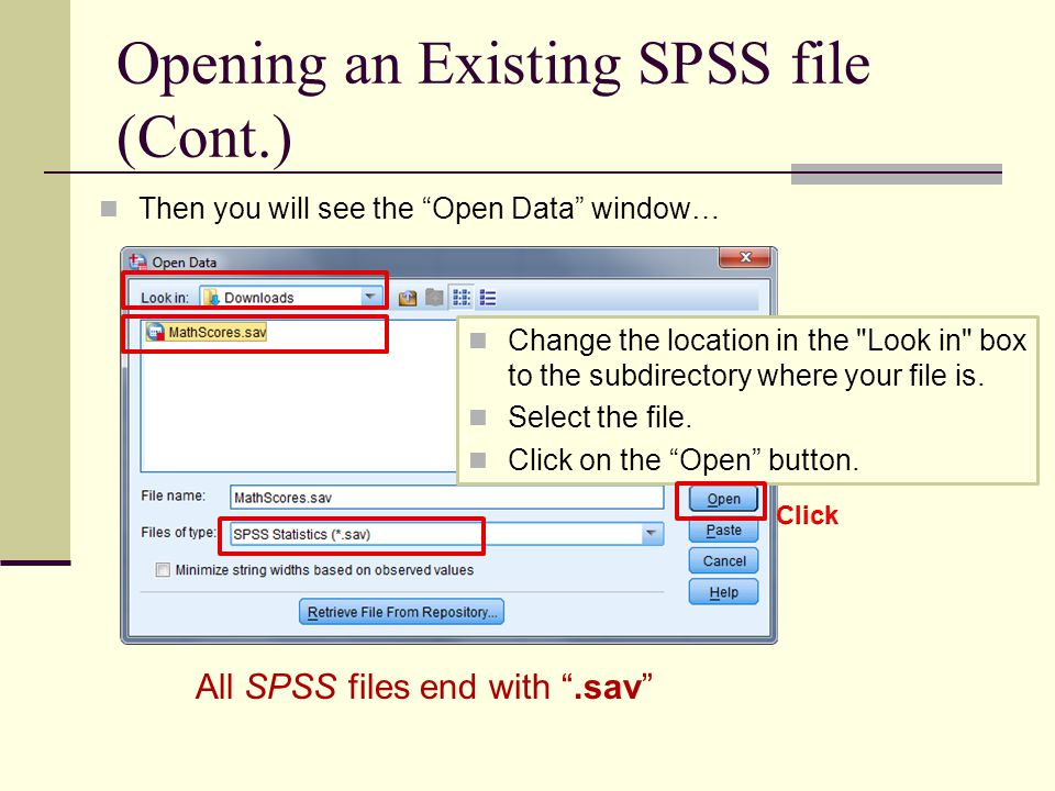 Opening an Existing SPSS file (Cont.) Then you will see the Open Data window… Change the location in the Look in box to the subdirectory where your file is.