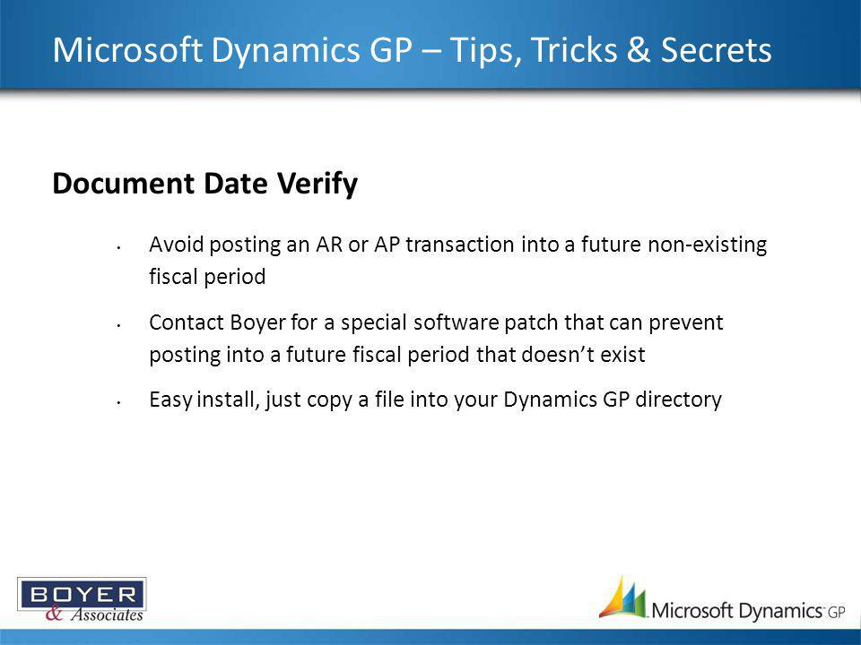 Microsoft Dynamics GP – Tips, Tricks & Secrets Document Date Verify Avoid posting an AR or AP transaction into a future non-existing fiscal period Con