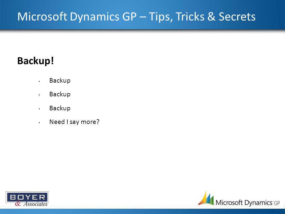 Microsoft Dynamics GP – Tips, Tricks & Secrets Backup! Backup Need I say more?