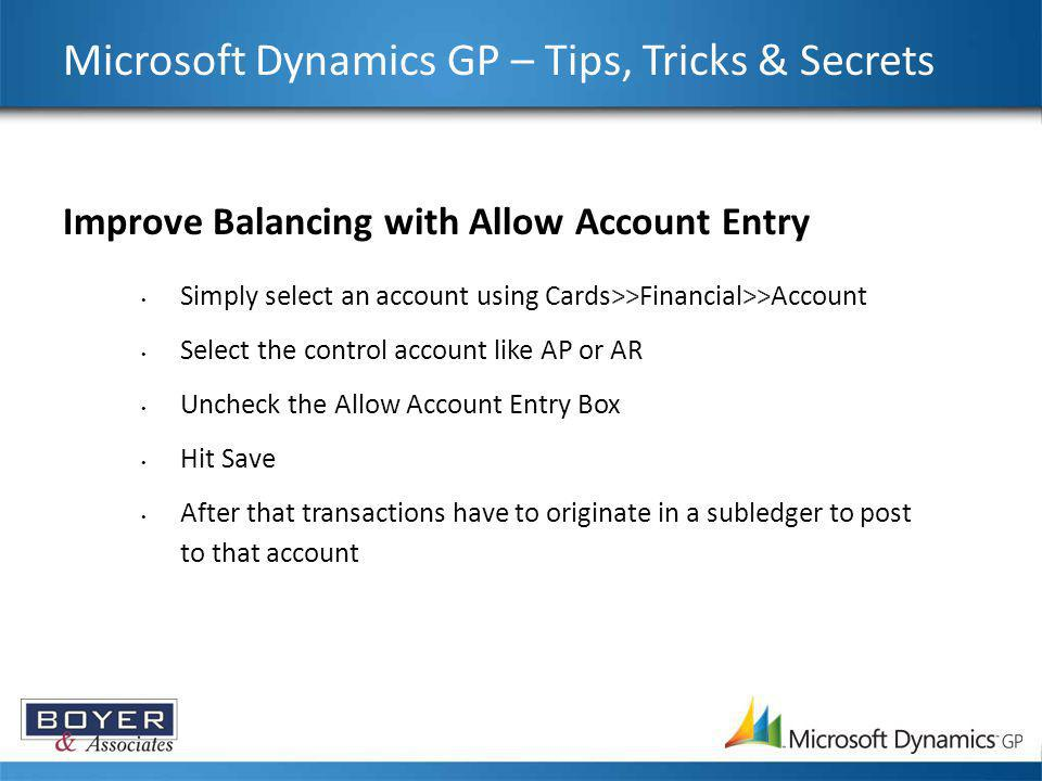 Microsoft Dynamics GP – Tips, Tricks & Secrets Improve Balancing with Allow Account Entry Simply select an account using Cards>>Financial>>Account Sel