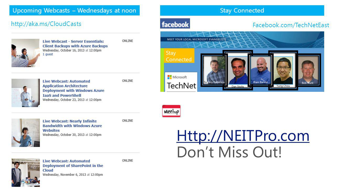 Upcoming Webcasts – Wednesdays at noon http://aka.ms/CloudCasts Stay Connected Facebook.com/TechNetEast