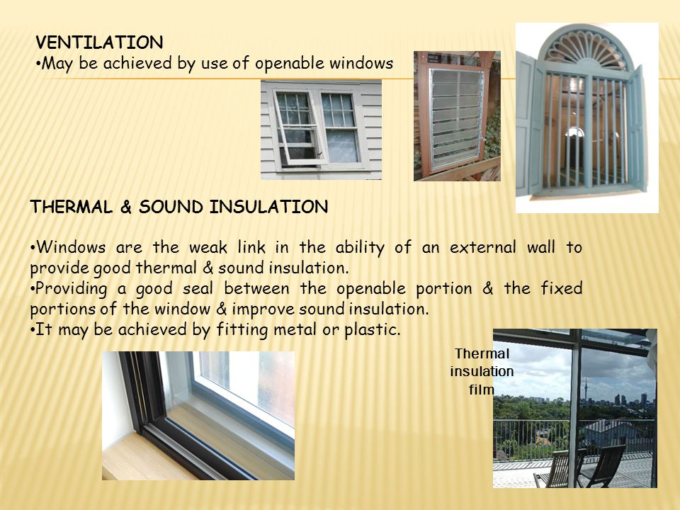 VENTILATION May be achieved by use of openable windows THERMAL & SOUND INSULATION Windows are the weak link in the ability of an external wall to prov