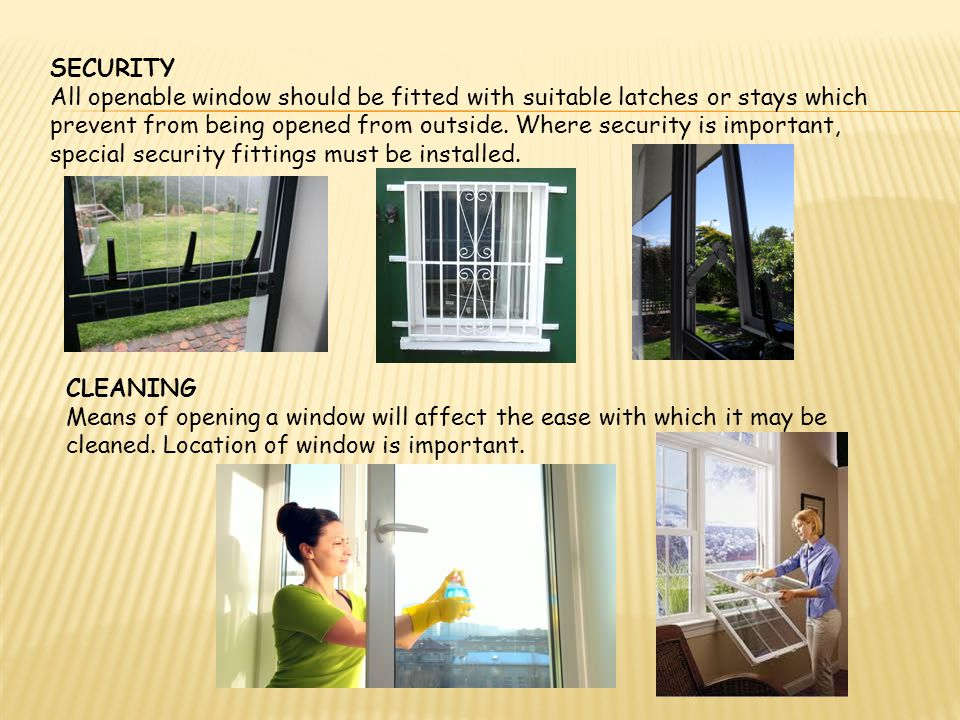 SECURITY All openable window should be fitted with suitable latches or stays which prevent from being opened from outside. Where security is important