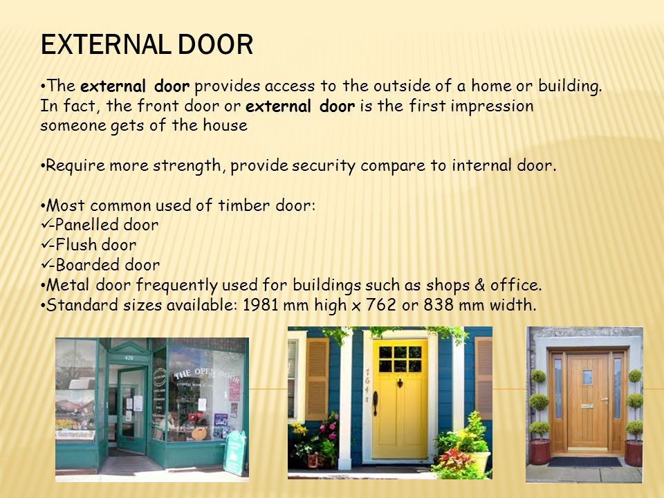 EXTERNAL DOOR The external door provides access to the outside of a home or building. In fact, the front door or external door is the first impression