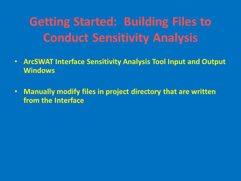 Getting Started: Building Files to Conduct Sensitivity Analysis ArcSWAT Interface Sensitivity Analysis Tool Input and Output Windows Manually modify f