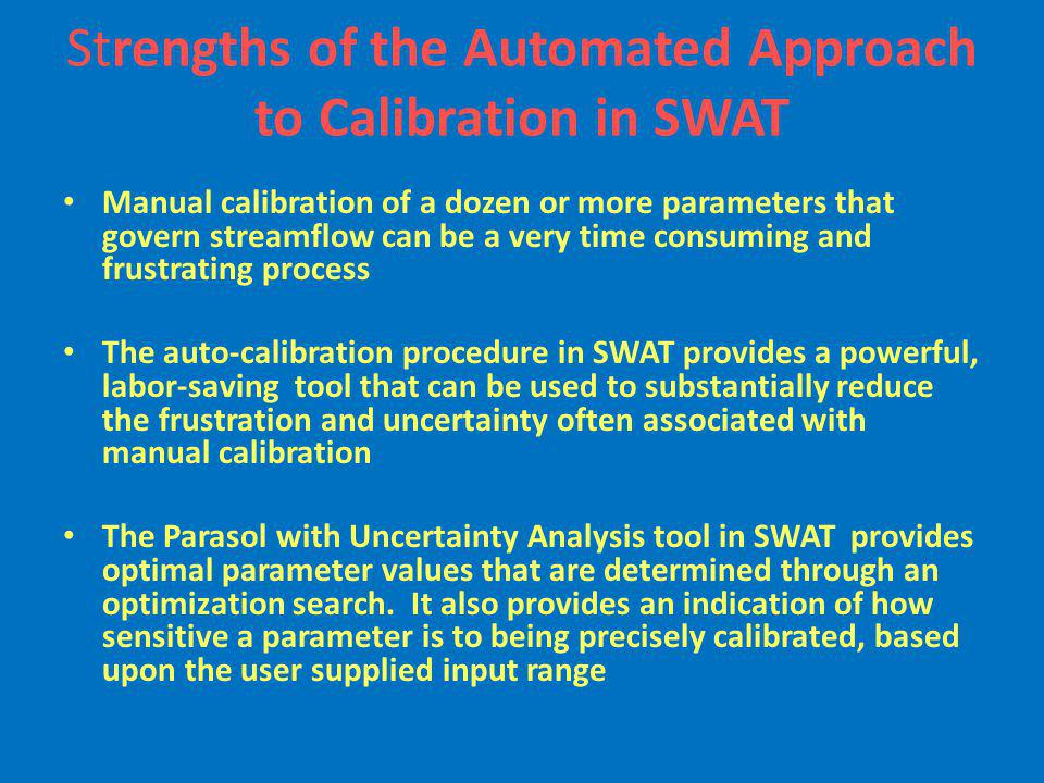 Strengths of the Automated Approach to Calibration in SWAT Manual calibration of a dozen or more parameters that govern streamflow can be a very time