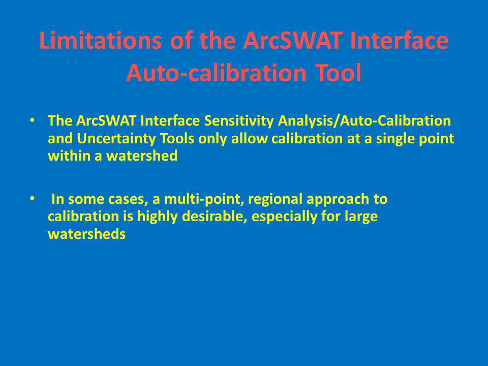 Limitations of the ArcSWAT Interface Auto-calibration Tool The ArcSWAT Interface Sensitivity Analysis/Auto-Calibration and Uncertainty Tools only allo