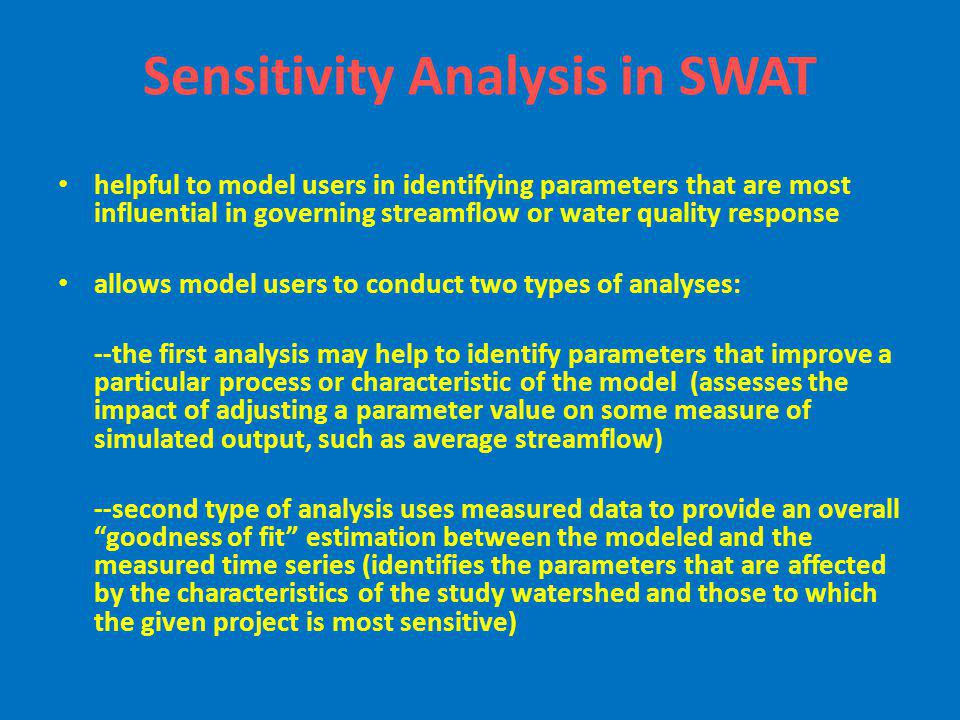 Sensitivity Analysis in SWAT helpful to model users in identifying parameters that are most influential in governing streamflow or water quality respo