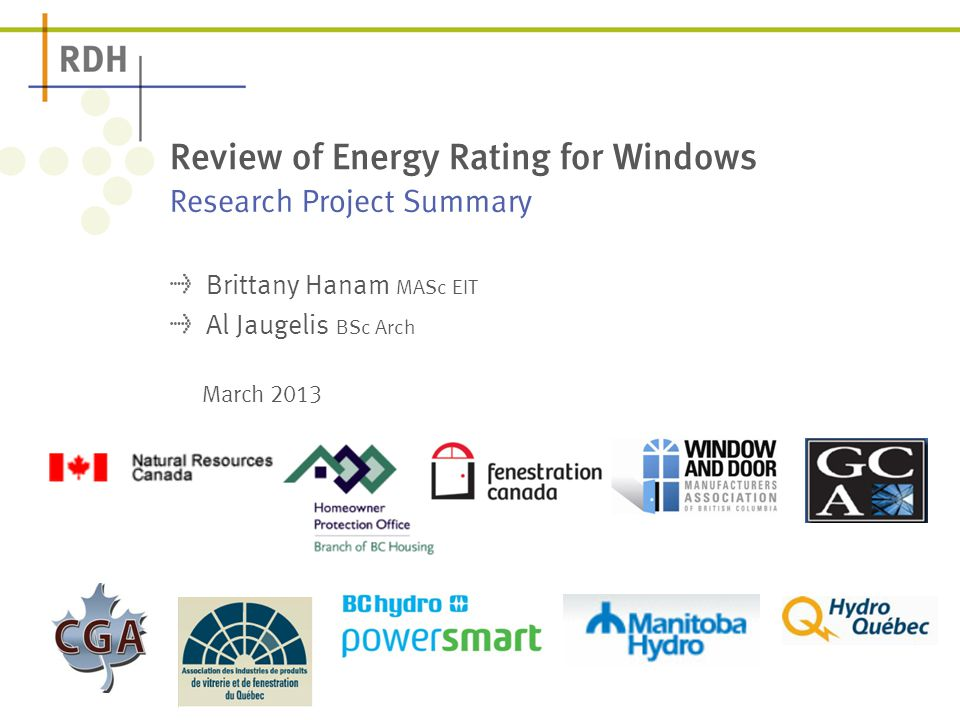 Research Project Summary Review of Energy Rating for Windows Brittany Hanam MASc EIT Al Jaugelis BSc Arch March 2013