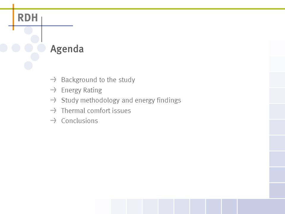 Agenda Background to the study Energy Rating Study methodology and energy findings Thermal comfort issues Conclusions