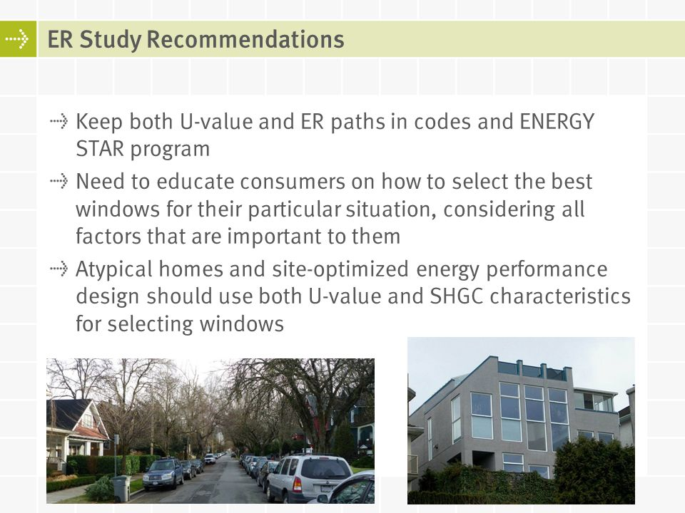 Keep both U-value and ER paths in codes and ENERGY STAR program Need to educate consumers on how to select the best windows for their particular situa