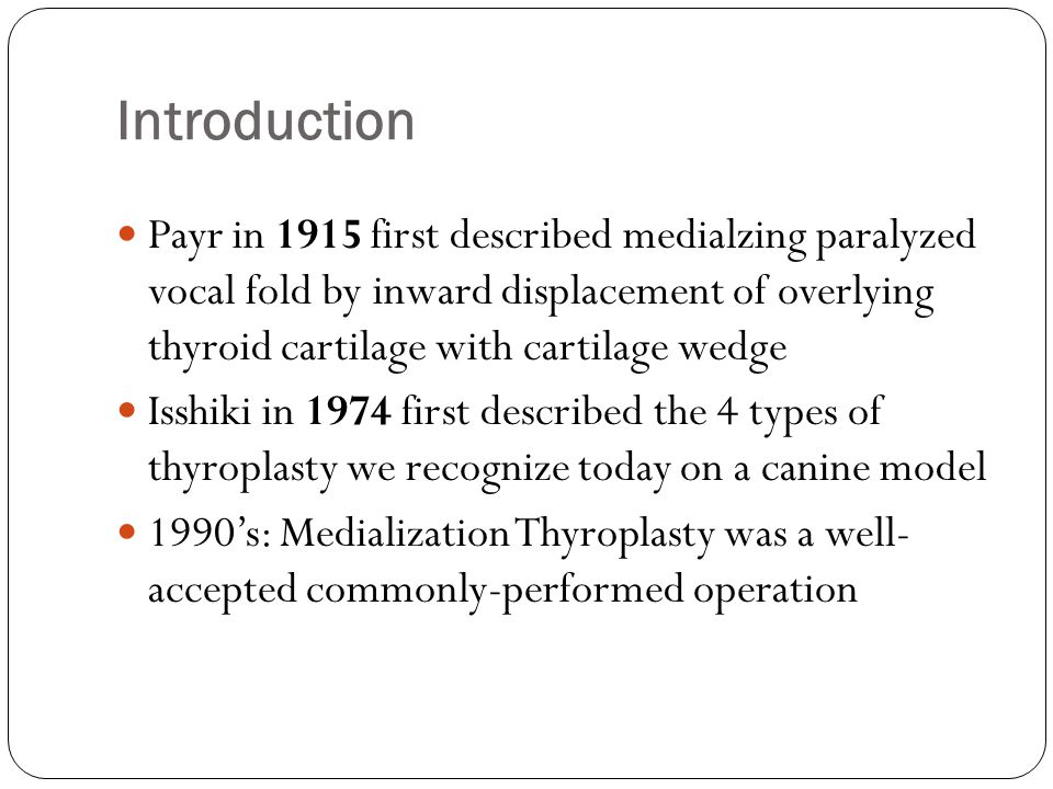 Introduction Payr in 1915 first described medialzing paralyzed vocal fold by inward displacement of overlying thyroid cartilage with cartilage wedge I