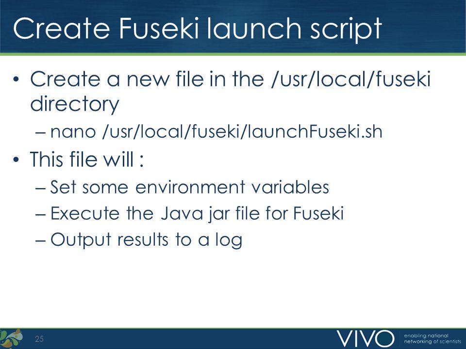 Create Fuseki launch script Create a new file in the /usr/local/fuseki directory – nano /usr/local/fuseki/launchFuseki.sh This file will : – Set some