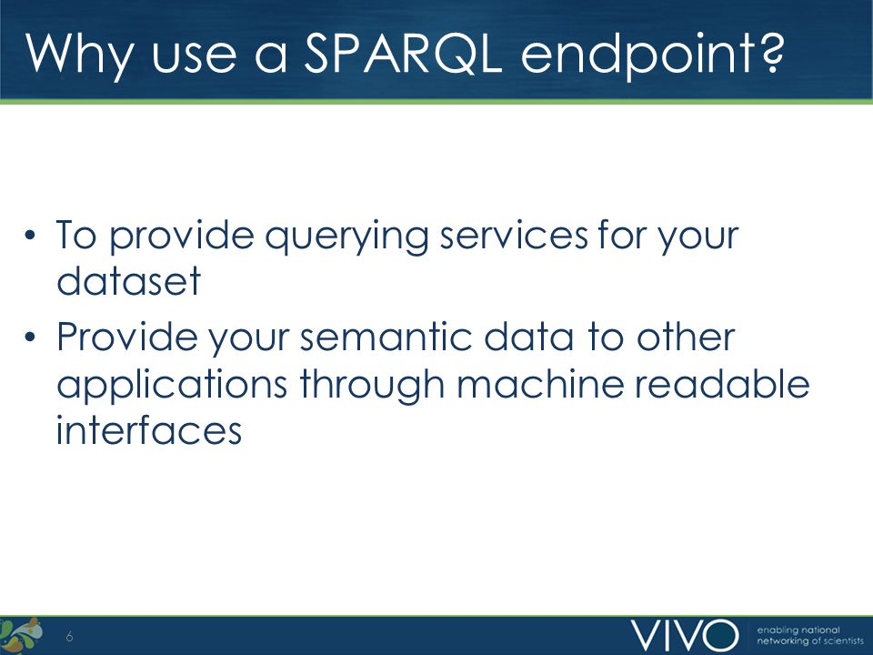 Why use a SPARQL endpoint? To provide querying services for your dataset Provide your semantic data to other applications through machine readable int