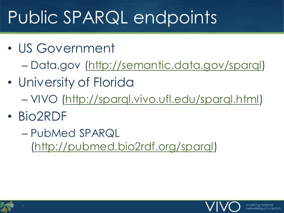 Public SPARQL endpoints US Government – Data.gov (http://semantic.data.gov/sparql)http://semantic.data.gov/sparql University of Florida – VIVO (http:/