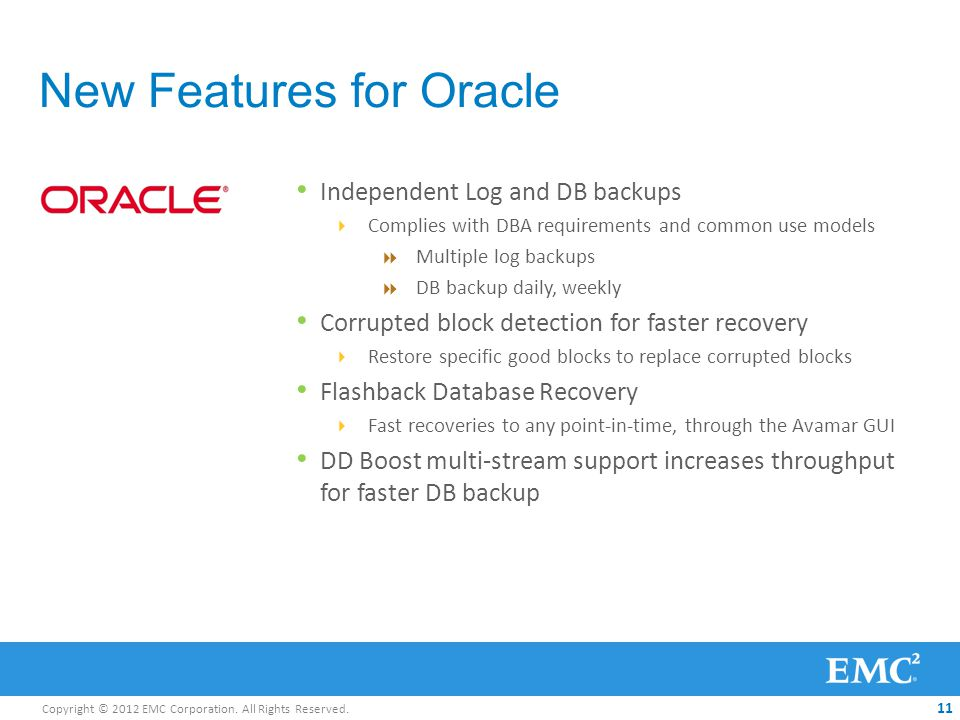 Copyright © 2012 EMC Corporation. All Rights Reserved. 11 New Features for Oracle Independent Log and DB backups Complies with DBA requirements and co