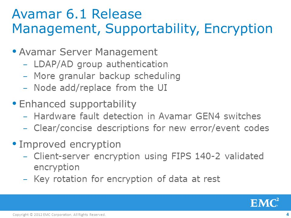 Copyright © 2012 EMC Corporation. All Rights Reserved. 4 Avamar 6.1 Release Management, Supportability, Encryption Avamar Server Management – LDAP/AD