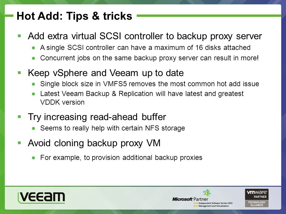 Hot Add: Tips & tricks Add extra virtual SCSI controller to backup proxy server A single SCSI controller can have a maximum of 16 disks attached Concu