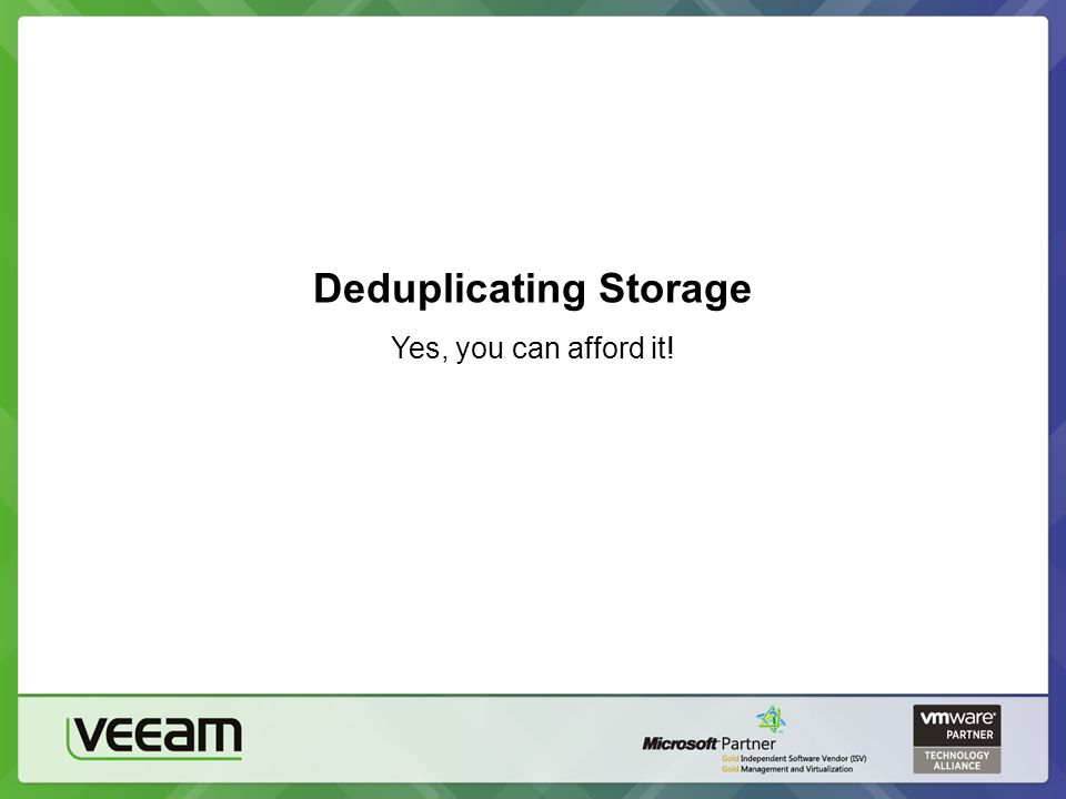 Deduplicating Storage Yes, you can afford it!