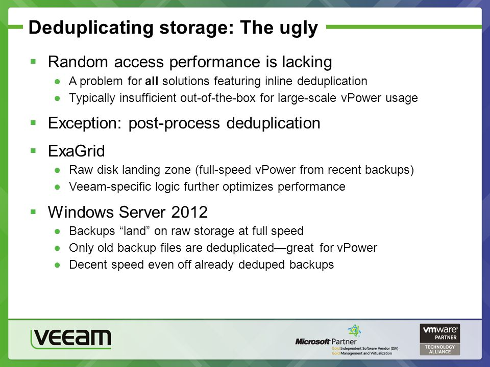 Deduplicating storage: The ugly Random access performance is lacking A problem for all solutions featuring inline deduplication Typically insufficient