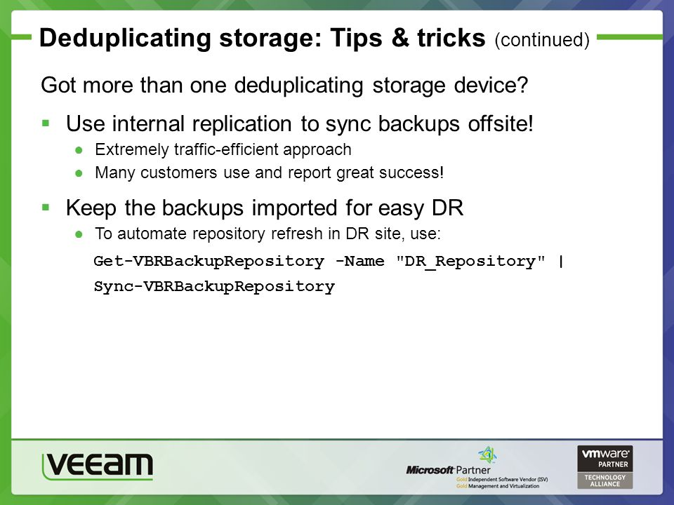 Deduplicating storage: Tips & tricks (continued) Got more than one deduplicating storage device? Use internal replication to sync backups offsite! Ext