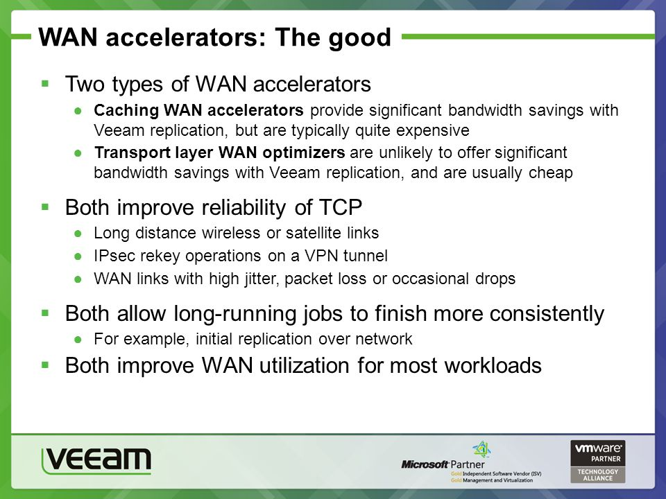 WAN accelerators: The good Two types of WAN accelerators Caching WAN accelerators provide significant bandwidth savings with Veeam replication, but ar