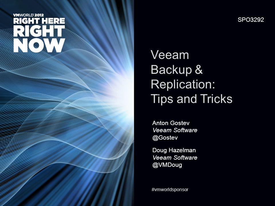 SPO3292 Veeam Backup & Replication: Tips and Tricks Anton Gostev Veeam Software @Gostev Doug Hazelman Veeam Software @VMDoug #vmworldsponsor