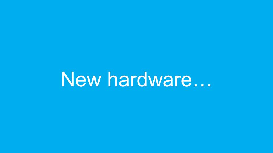 New hardware…