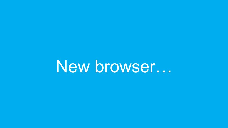 New browser…
