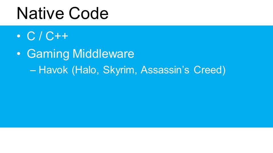 Native Code C / C++ Gaming Middleware –Havok (Halo, Skyrim, Assassins Creed)