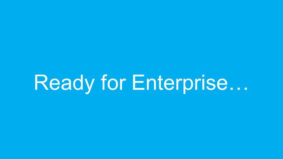 Ready for Enterprise…