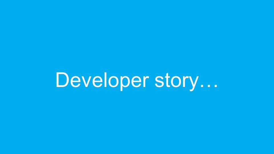 Developer story…